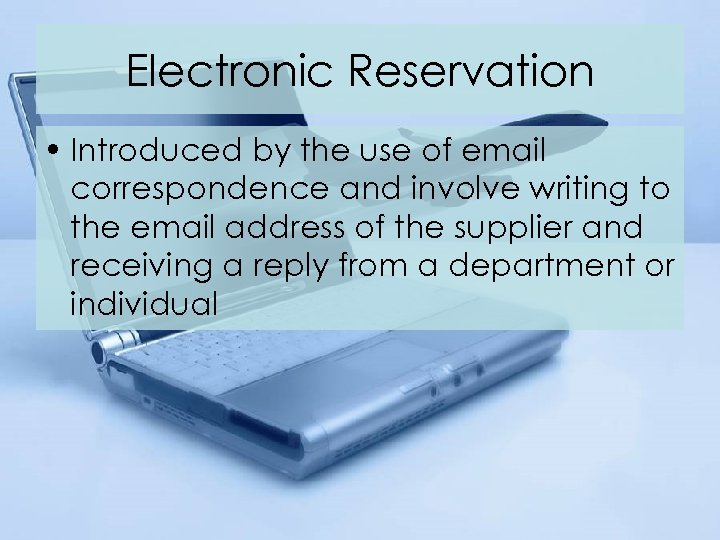 Electronic Reservation • Introduced by the use of email correspondence and involve writing to