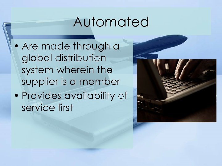 Automated • Are made through a global distribution system wherein the supplier is a