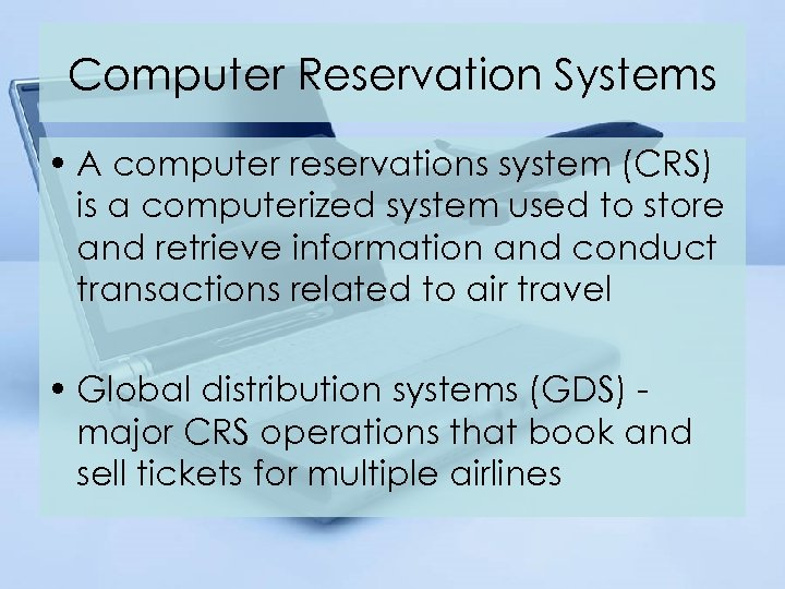 Computer Reservation Systems • A computer reservations system (CRS) is a computerized system used