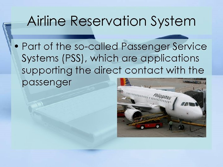 Airline Reservation System • Part of the so-called Passenger Service Systems (PSS), which are