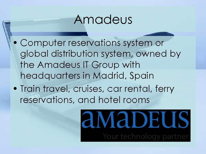 Amadeus • Computer reservations system or global distribution system, owned by the Amadeus IT