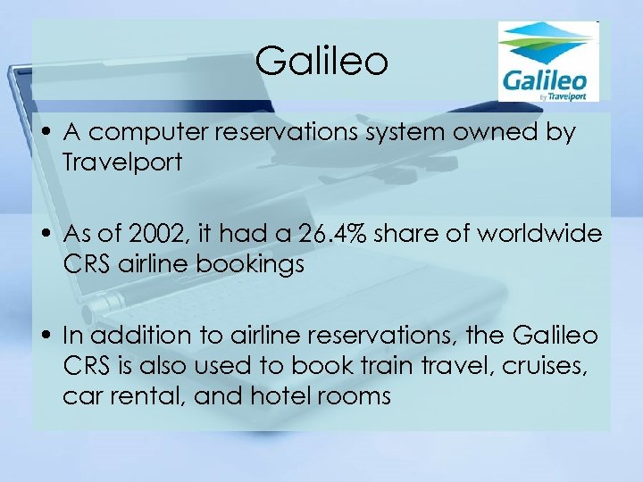 Galileo • A computer reservations system owned by Travelport • As of 2002, it