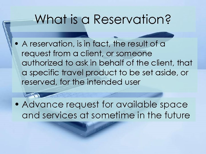 What is a Reservation? • A reservation, is in fact, the result of a