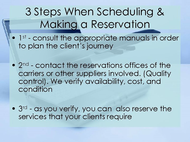 3 Steps When Scheduling & Making a Reservation • 1 st - consult the