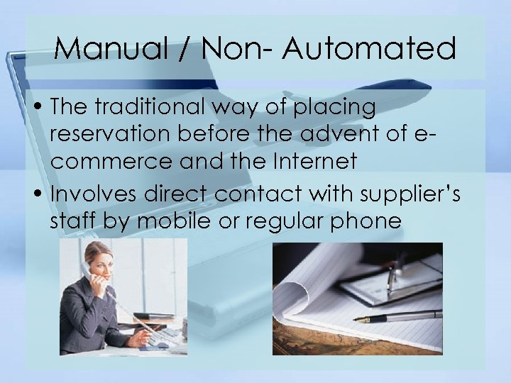Manual / Non- Automated • The traditional way of placing reservation before the advent