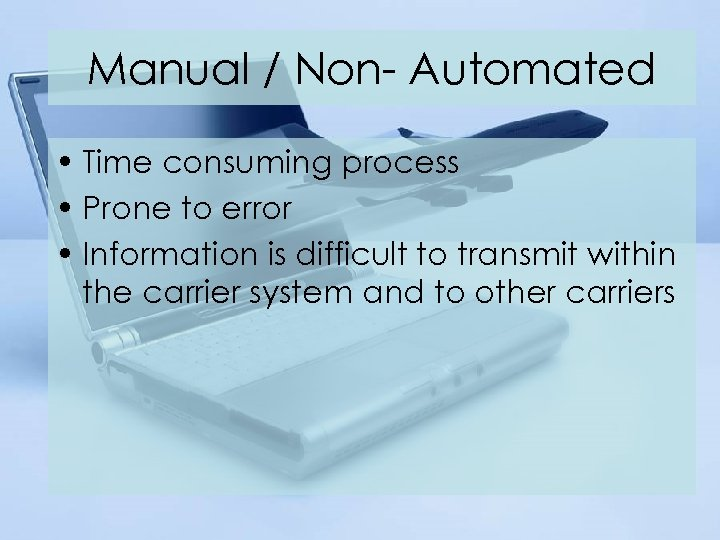 Manual / Non- Automated • Time consuming process • Prone to error • Information