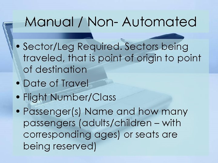 Manual / Non- Automated • Sector/Leg Required. Sectors being traveled, that is point of