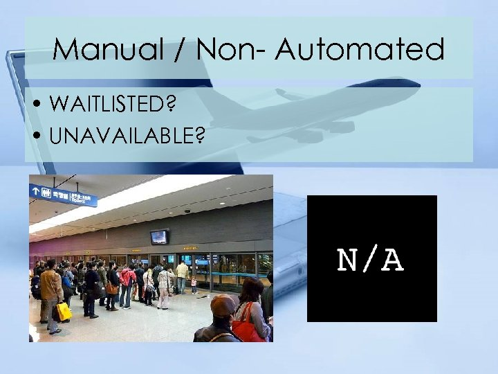 Manual / Non- Automated • WAITLISTED? • UNAVAILABLE?