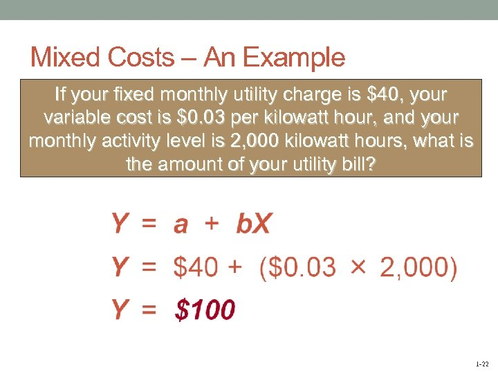 Mixed Costs – An Example If your fixed monthly utility charge is $40, your