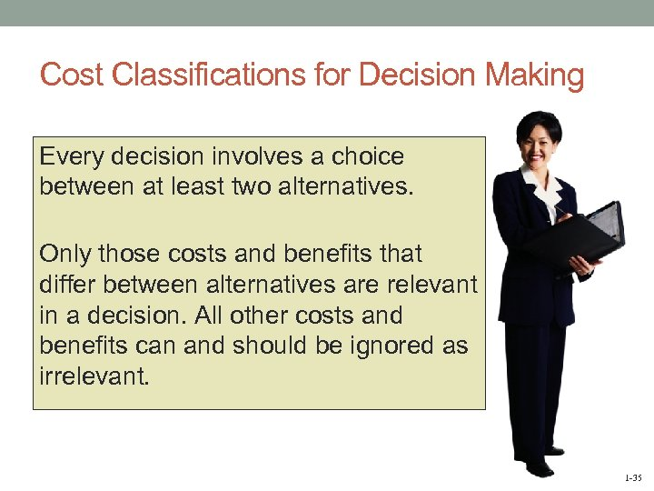 Cost Classifications for Decision Making Every decision involves a choice between at least two