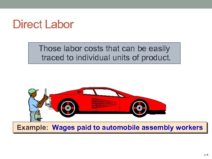 Direct Labor Those labor costs that can be easily traced to individual units of