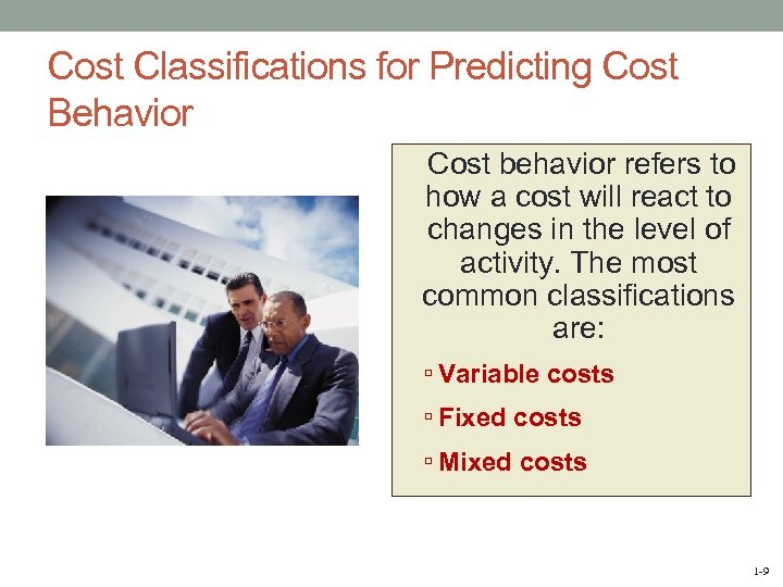Cost Classifications for Predicting Cost Behavior Cost behavior refers to how a cost will