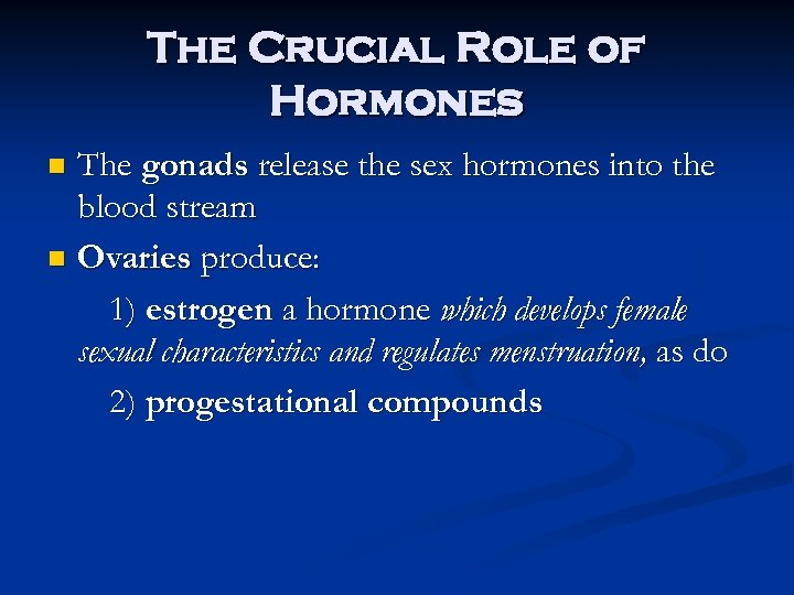The Crucial Role of Hormones The gonads release the sex hormones into the blood