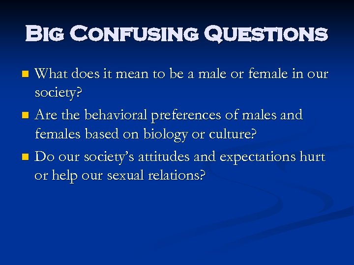 Big Confusing Questions What does it mean to be a male or female in