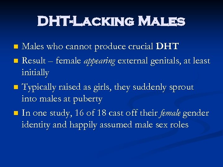 DHT-Lacking Males who cannot produce crucial DHT n Result – female appearing external genitals,
