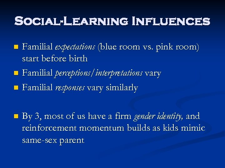 Social-Learning Influences Familial expectations (blue room vs. pink room) start before birth n Familial