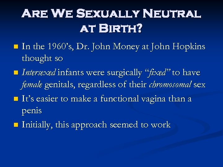 Are We Sexually Neutral at Birth? In the 1960's, Dr. John Money at John