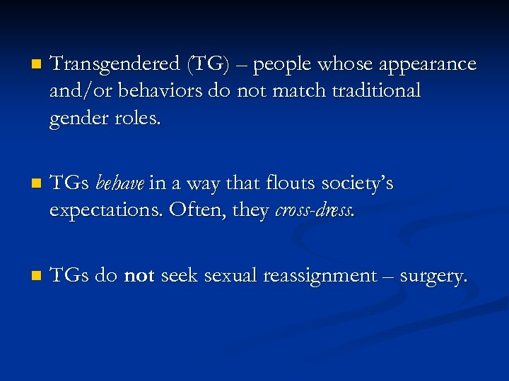 n Transgendered (TG) – people whose appearance and/or behaviors do not match traditional gender