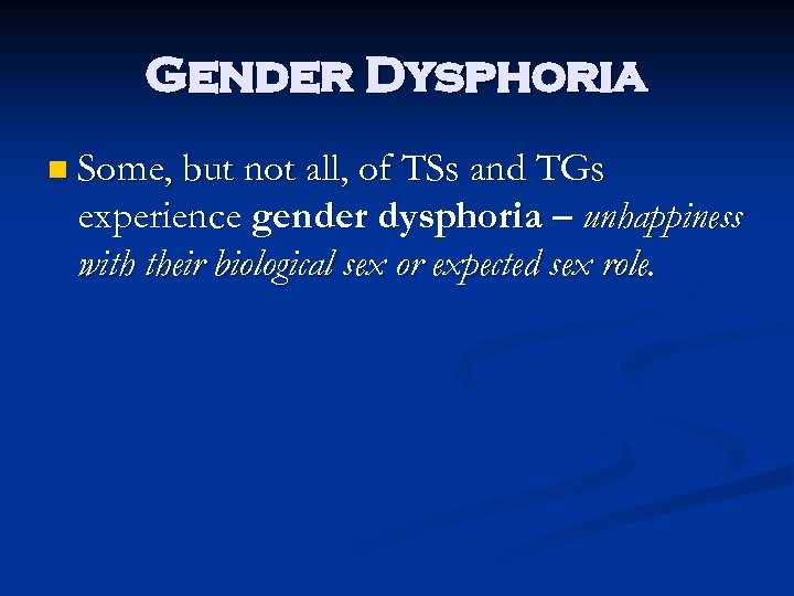 Gender Dysphoria n Some, but not all, of TSs and TGs experience gender dysphoria