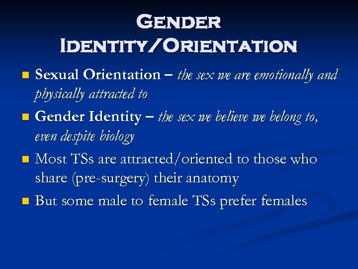 Gender Identity/Orientation Sexual Orientation – the sex we are emotionally and physically attracted to