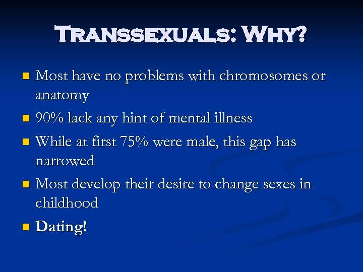 Transsexuals: Why? Most have no problems with chromosomes or anatomy n 90% lack any
