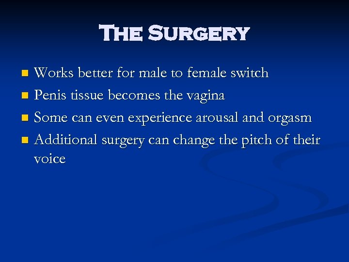 The Surgery Works better for male to female switch n Penis tissue becomes the