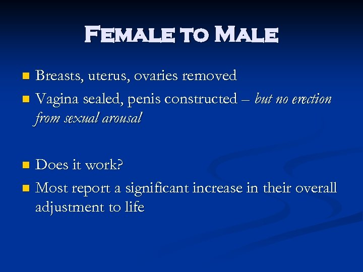 Female to Male Breasts, uterus, ovaries removed n Vagina sealed, penis constructed – but