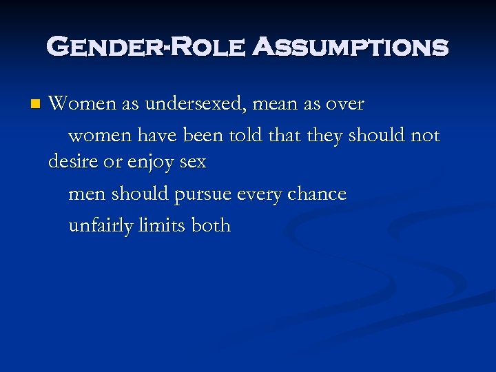Gender-Role Assumptions n Women as undersexed, mean as over women have been told that