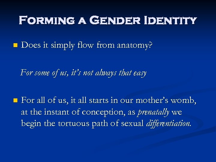 Forming a Gender Identity n Does it simply flow from anatomy? For some of