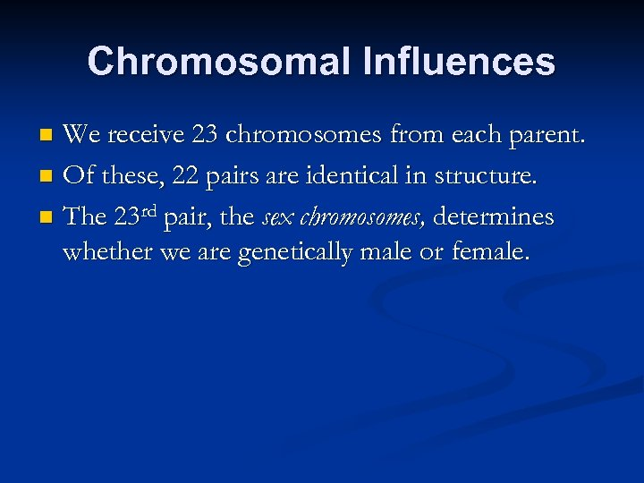 Chromosomal Influences We receive 23 chromosomes from each parent. n Of these, 22 pairs