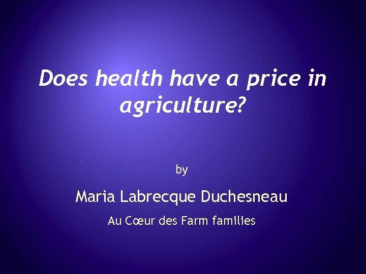 Does health have a price in agriculture? by Maria Labrecque Duchesneau Au Cœur des