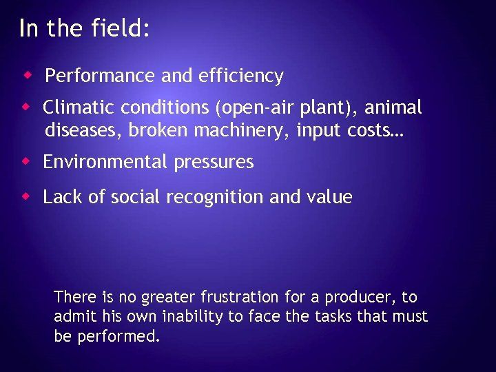 In the field: w Performance and efficiency w Climatic conditions (open-air plant), animal diseases,