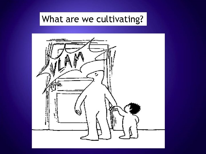 What are we cultivating?