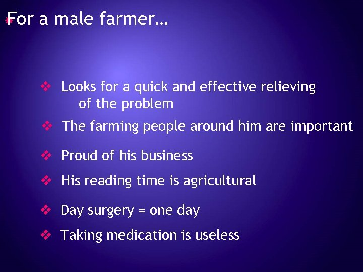For a male farmer… v Looks for a quick and effective relieving of