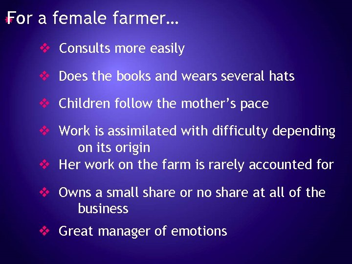 For a female farmer… v Consults more easily v Does the books and