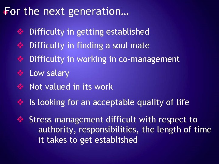 For the next generation… v Difficulty in getting established v Difficulty in finding