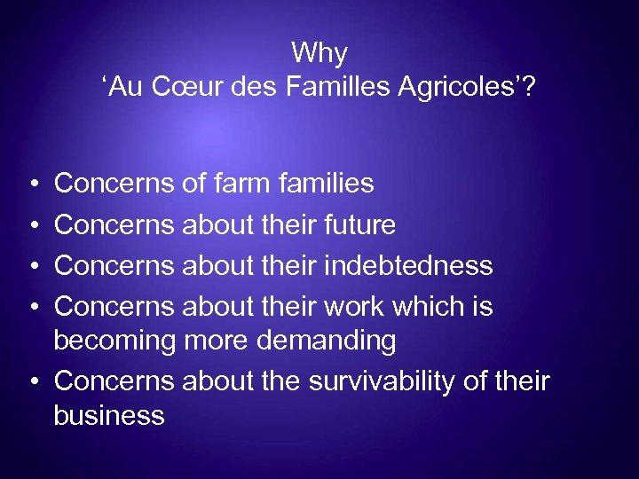 Why 'Au Cœur des Familles Agricoles'? • • Concerns of farm families Concerns about