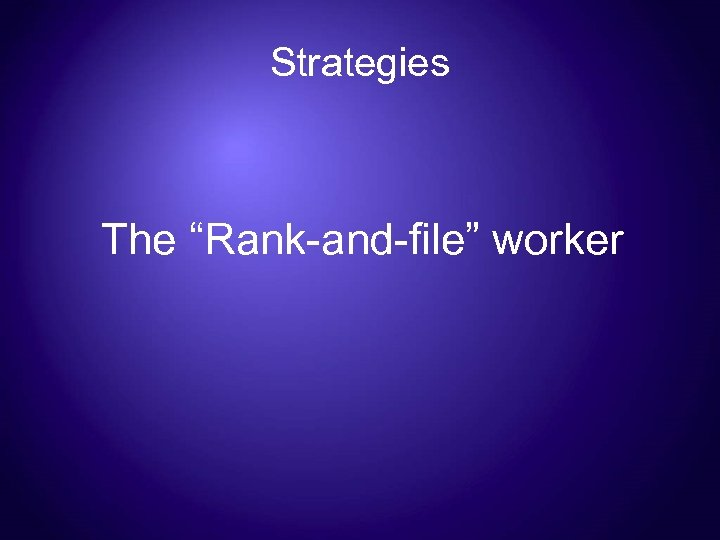 "Strategies The ""Rank-and-file"" worker"