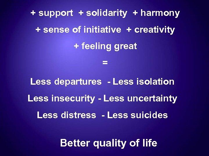 + support + solidarity + harmony + sense of initiative + creativity + feeling