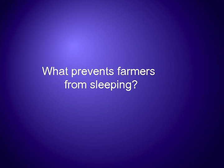 What prevents farmers from sleeping?