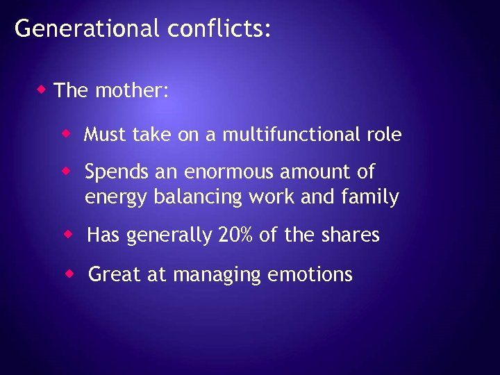 Generational conflicts: w The mother: w Must take on a multifunctional role w Spends