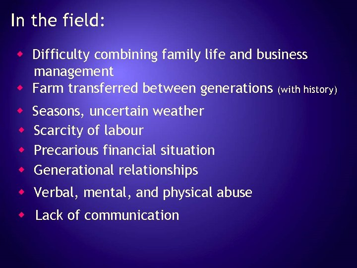 In the field: w Difficulty combining family life and business management w Farm transferred