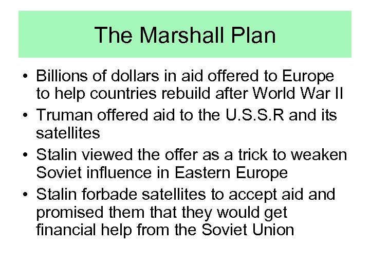 The Marshall Plan • Billions of dollars in aid offered to Europe to help