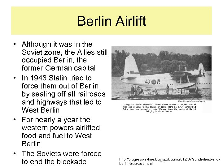 Berlin Airlift • Although it was in the Soviet zone, the Allies still occupied