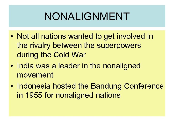 NONALIGNMENT • Not all nations wanted to get involved in the rivalry between the