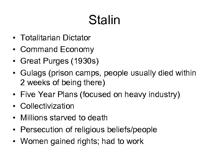 Stalin • • • Totalitarian Dictator Command Economy Great Purges (1930 s) Gulags (prison