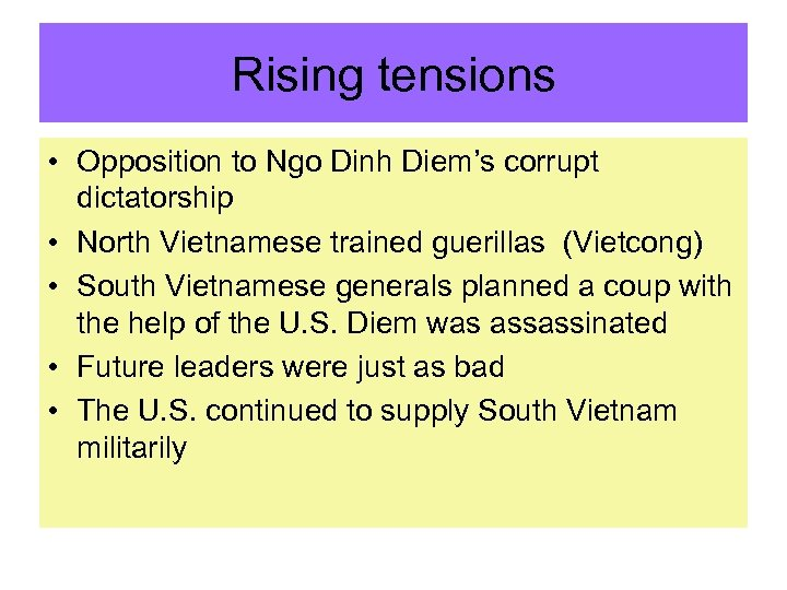 Rising tensions • Opposition to Ngo Dinh Diem's corrupt dictatorship • North Vietnamese trained