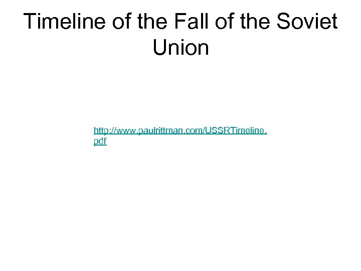 Timeline of the Fall of the Soviet Union http: //www. paulrittman. com/USSRTimeline. pdf