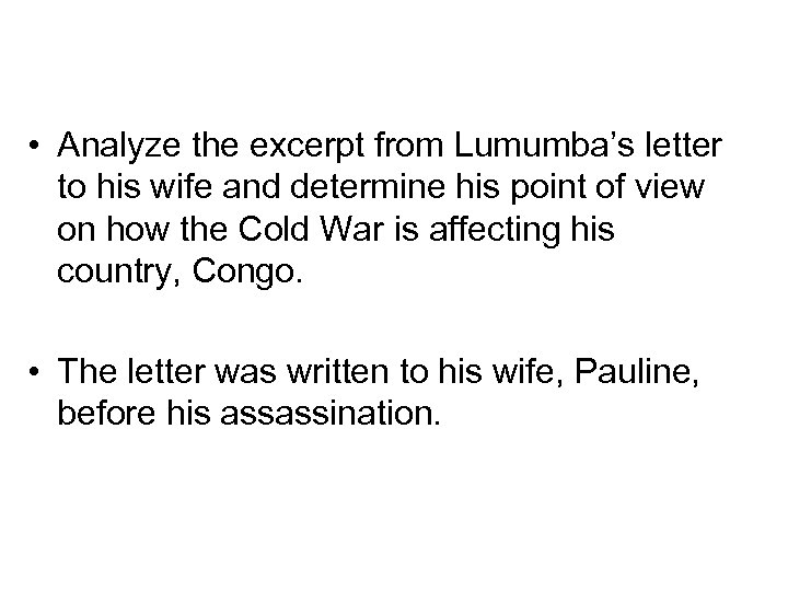 • Analyze the excerpt from Lumumba's letter to his wife and determine his