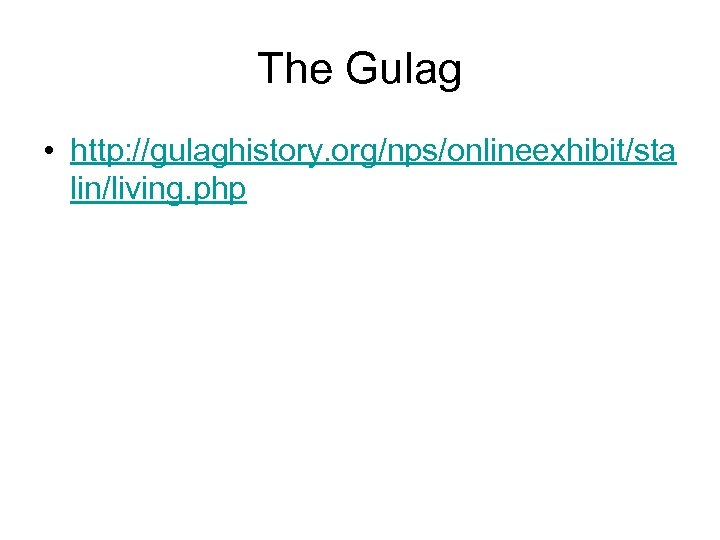 The Gulag • http: //gulaghistory. org/nps/onlineexhibit/sta lin/living. php